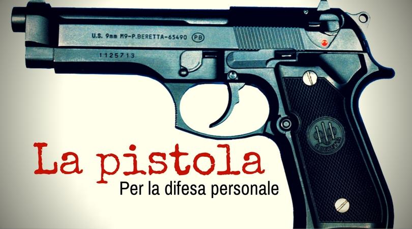 La pistola per la difesa personale.